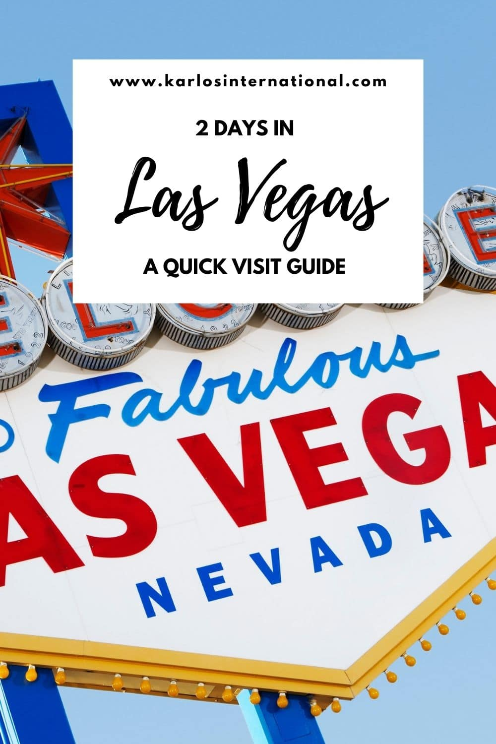 2 Days in Las Vegas - A Quick Visit Guide by Karlos International - Pinterest Pin